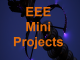 EEE Mini Projects
