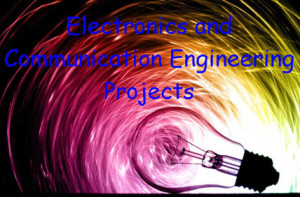 Electronics and Communication Engineering Projects