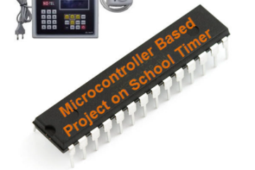Microcontroller Based Projects on School Timer