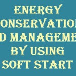 Energy Conservation and Management by using Soft Start Featured Image