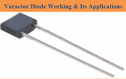 Varactor Diode Working, Characteristics and Its Applications
