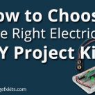 How to Choose the Right Electrical DIY Project Kits