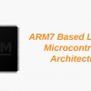 Introduction to ARM7 Based LPC2148 Microcontroller Architecture