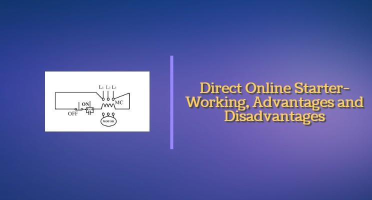 direct online starter - construction, working, advantages, & disadvantages