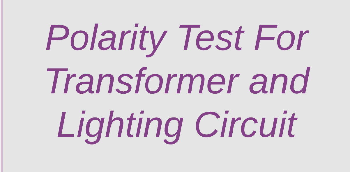 Polarity Test of Transformer and Lighting Circuit